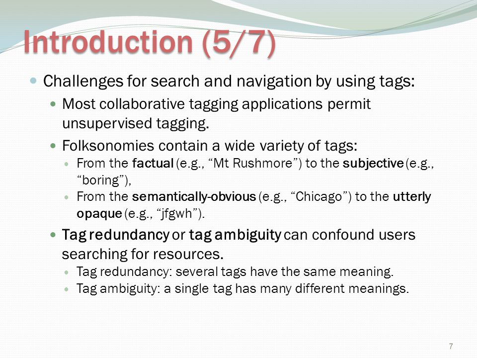 Introduction (5/7) Challenges for search and navigation by using tags: Most collaborative tagging applications permit unsupervised tagging. Folksonomi