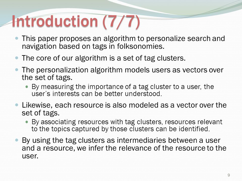 Introduction (7/7) This paper proposes an algorithm to personalize search and navigation based on tags in folksonomies. The core of our algorithm is a
