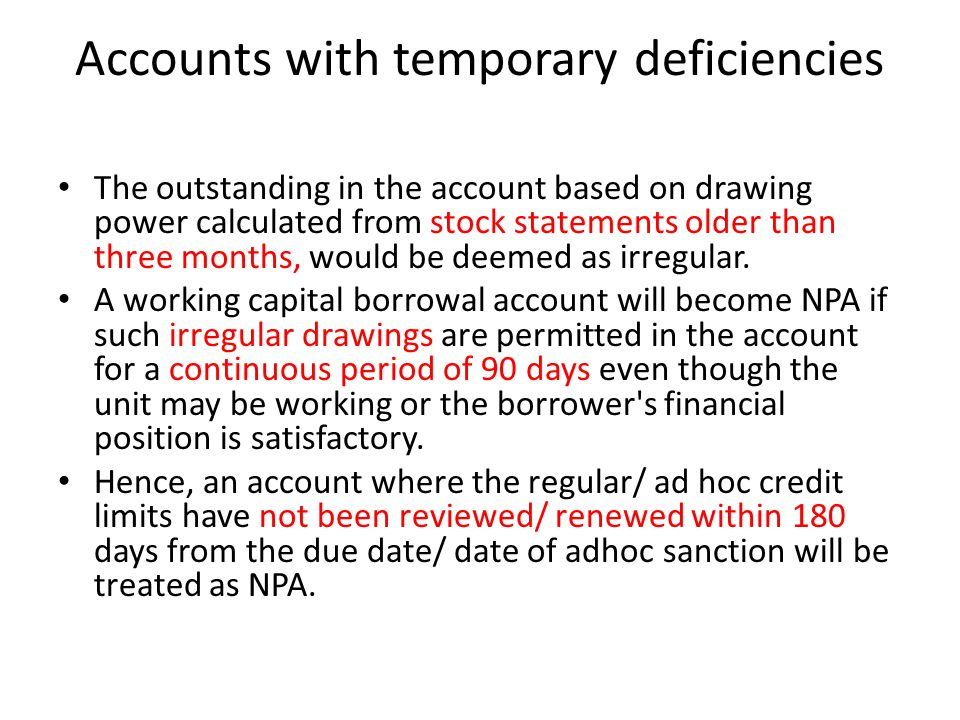 Accounts with temporary deficiencies The outstanding in the account based on drawing power calculated from stock statements older than three months, would be deemed as irregular.