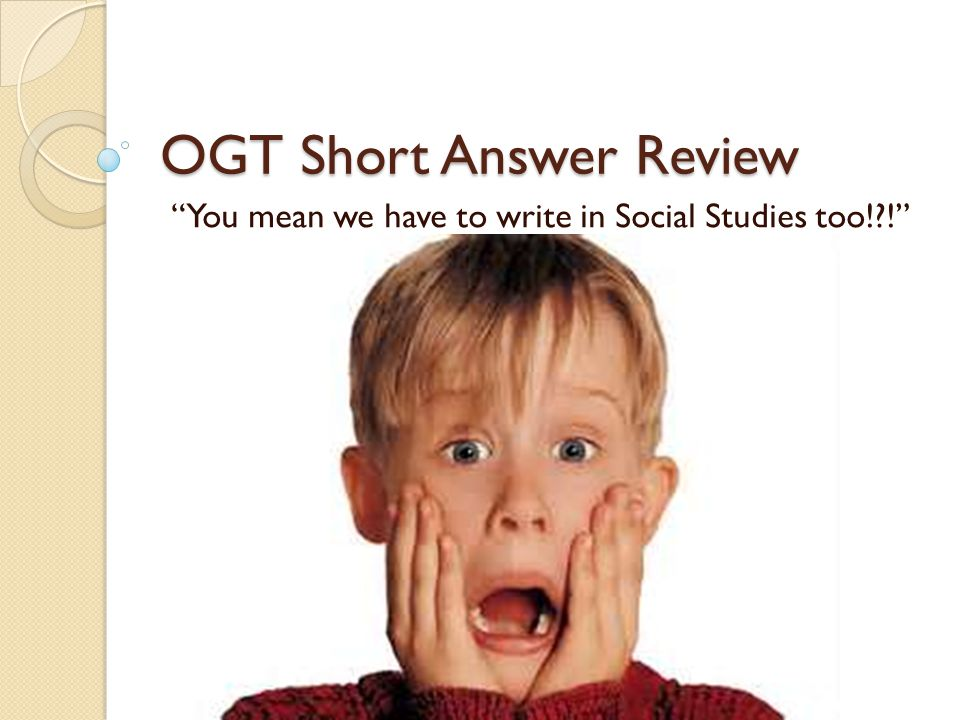 OGT Short Answer Review You mean we have to write in Social Studies too! !