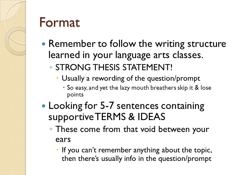 Format Remember to follow the writing structure learned in your language arts classes.