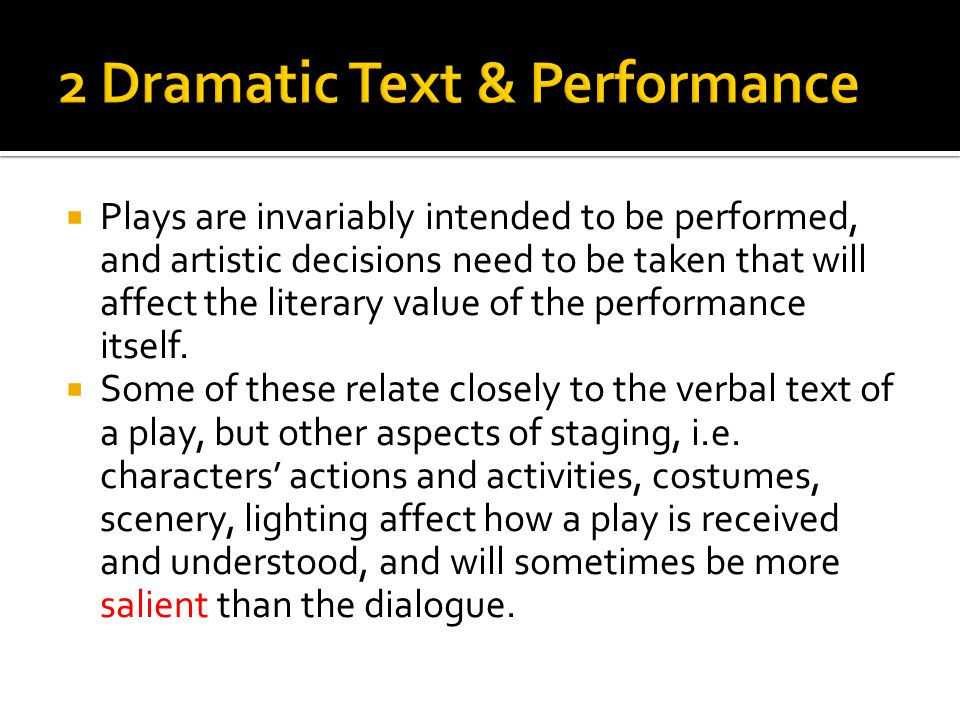  Plays are invariably intended to be performed, and artistic decisions need to be taken that will affect the literary value of the performance itself.