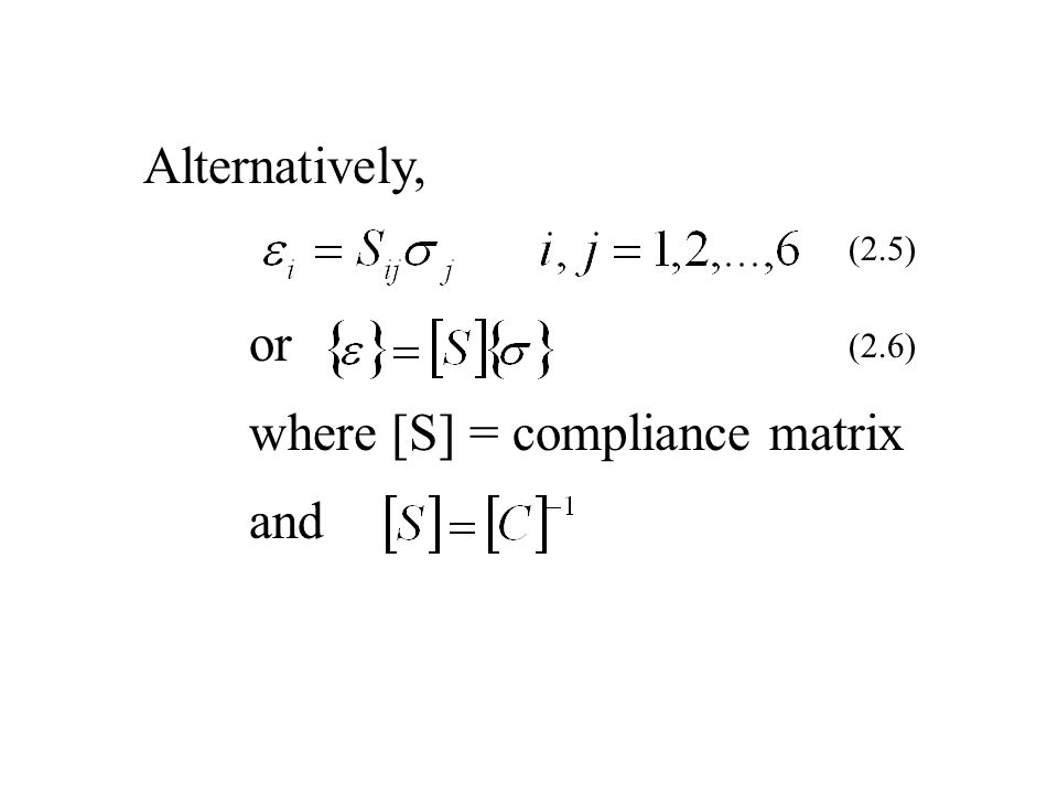 (2.5) (2.6) Alternatively, or where [S] = compliance matrix and