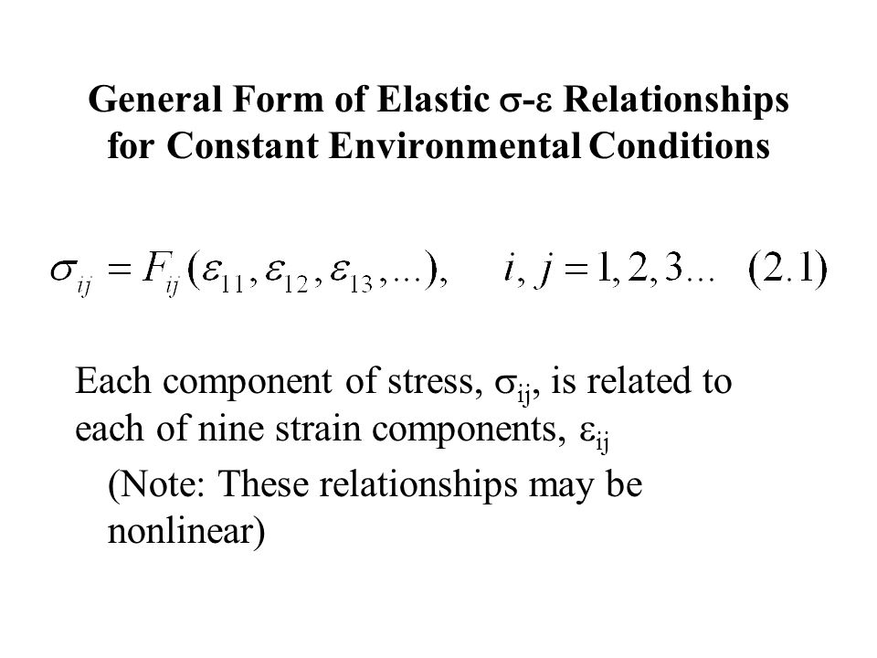General Form of Elastic  -  Relationships for Constant Environmental Conditions Each component of stress,  ij, is related to each of nine strain co