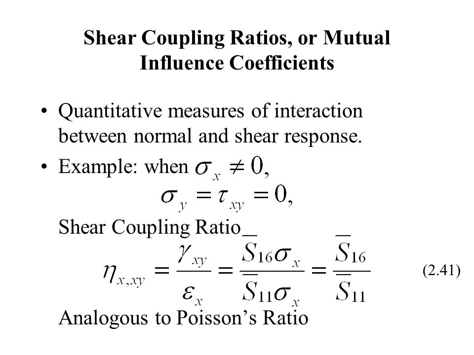 Shear Coupling Ratios, or Mutual Influence Coefficients Quantitative measures of interaction between normal and shear response. Example: when Shear Co
