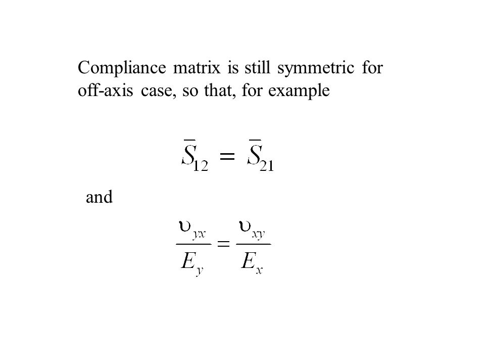 Compliance matrix is still symmetric for off-axis case, so that, for example and