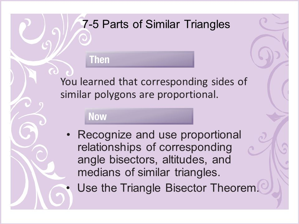 7-5 Parts of Similar Triangles You learned that corresponding sides of similar polygons are proportional.