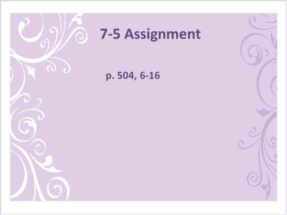 7-5 Assignment p. 504, 6-16
