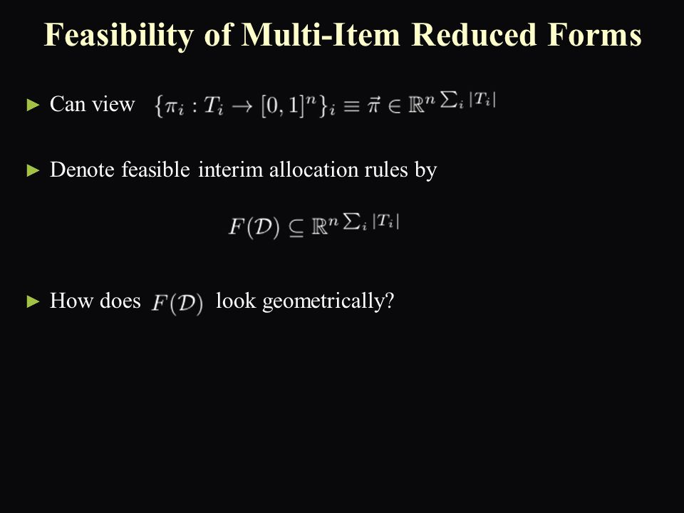 Feasibility of Multi-Item Reduced Forms ► ► Can view ► ► Denote feasible interim allocation rules by ► ► How does look geometrically
