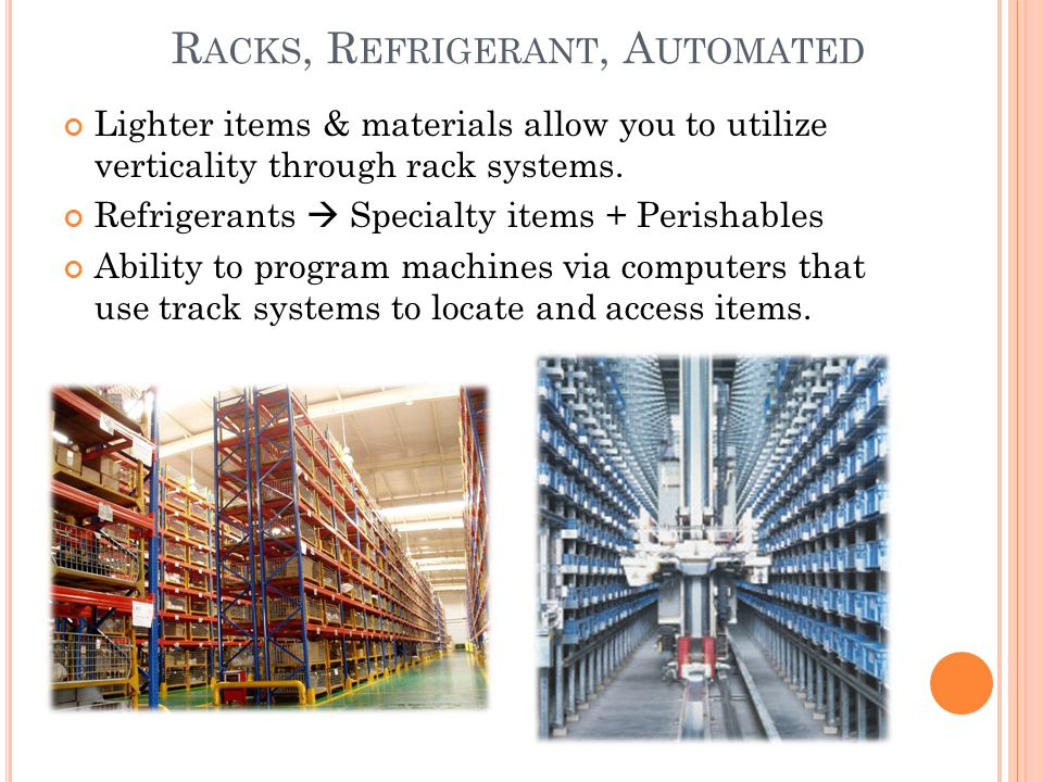 R ACKS, R EFRIGERANT, A UTOMATED Lighter items & materials allow you to utilize verticality through rack systems. Refrigerants  Specialty items + Per