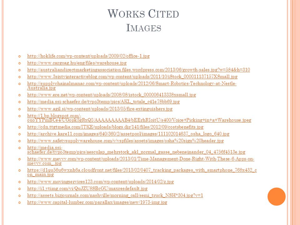 W ORKS C ITED I MAGES http://hoklife.com/wp-content/uploads/2009/02/office-1.jpg http://www.cargoag.hu/eng/files/warehouse.jpg http://australiandirect