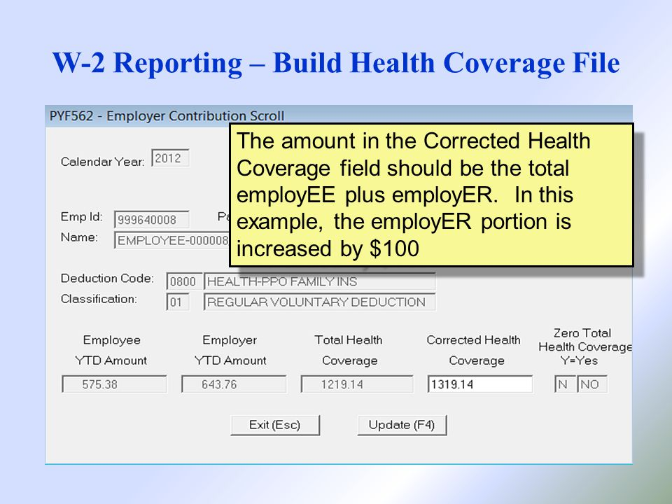 W-2 Reporting – Build Health Coverage File The amount in the Corrected Health Coverage field should be the total employEE plus employER.