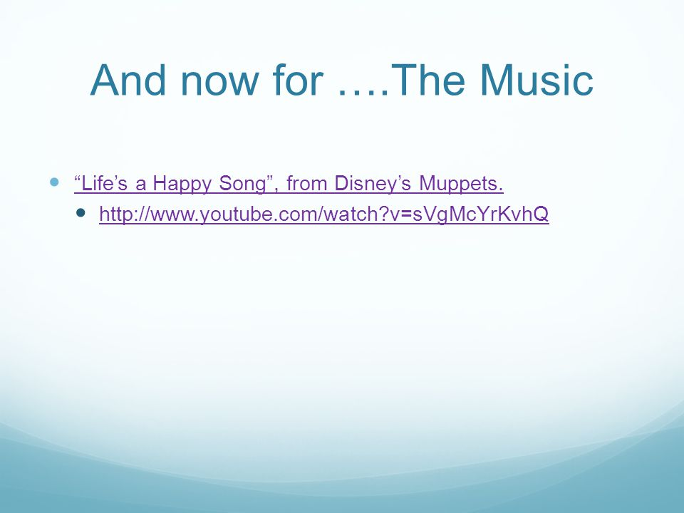 And now for ….The Music Life's a Happy Song , from Disney's Muppets.
