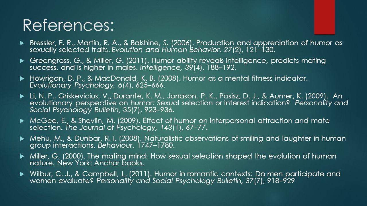 References:  Bressler, E. R., Martin, R. A., & Balshine, S.