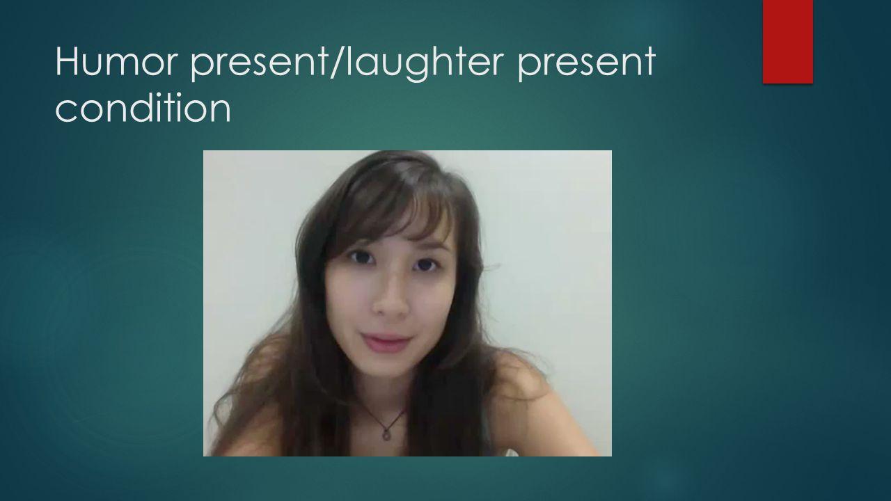 Humor present/laughter present condition