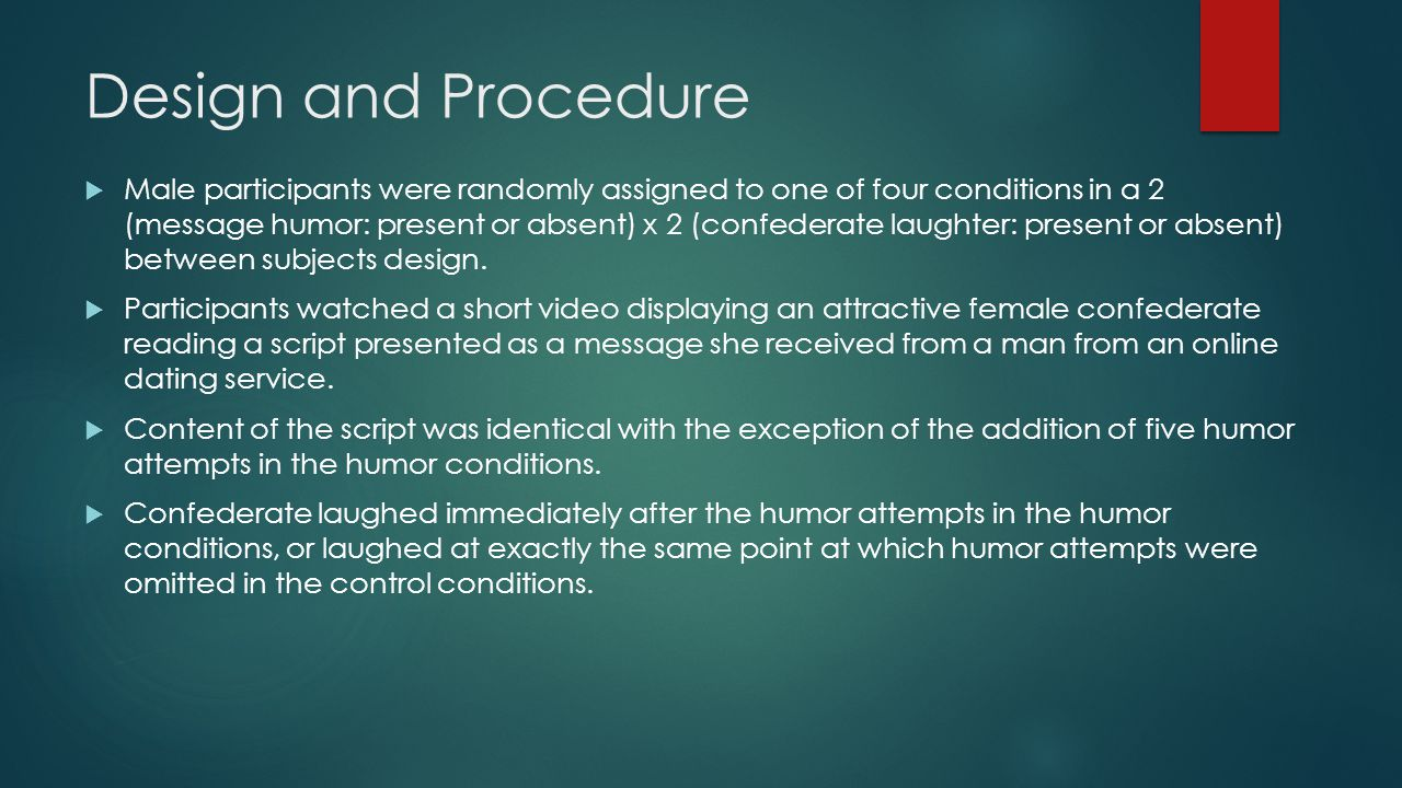 Design and Procedure  Male participants were randomly assigned to one of four conditions in a 2 (message humor: present or absent) x 2 (confederate laughter: present or absent) between subjects design.