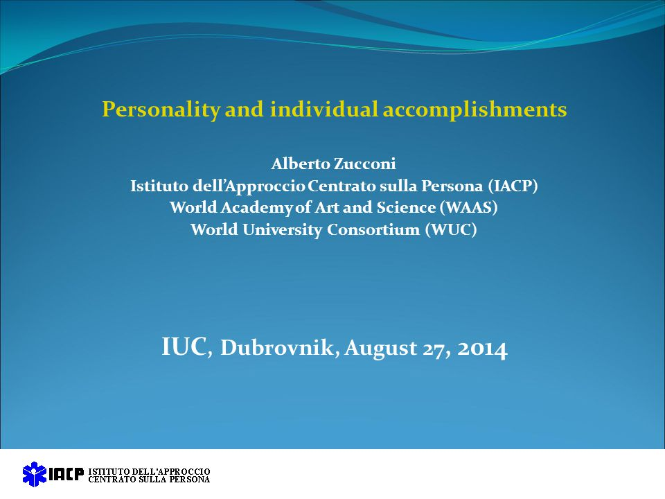 Personality and individual accomplishments Alberto Zucconi Istituto dell'Approccio Centrato sulla Persona (IACP) World Academy of Art and Science (WAA