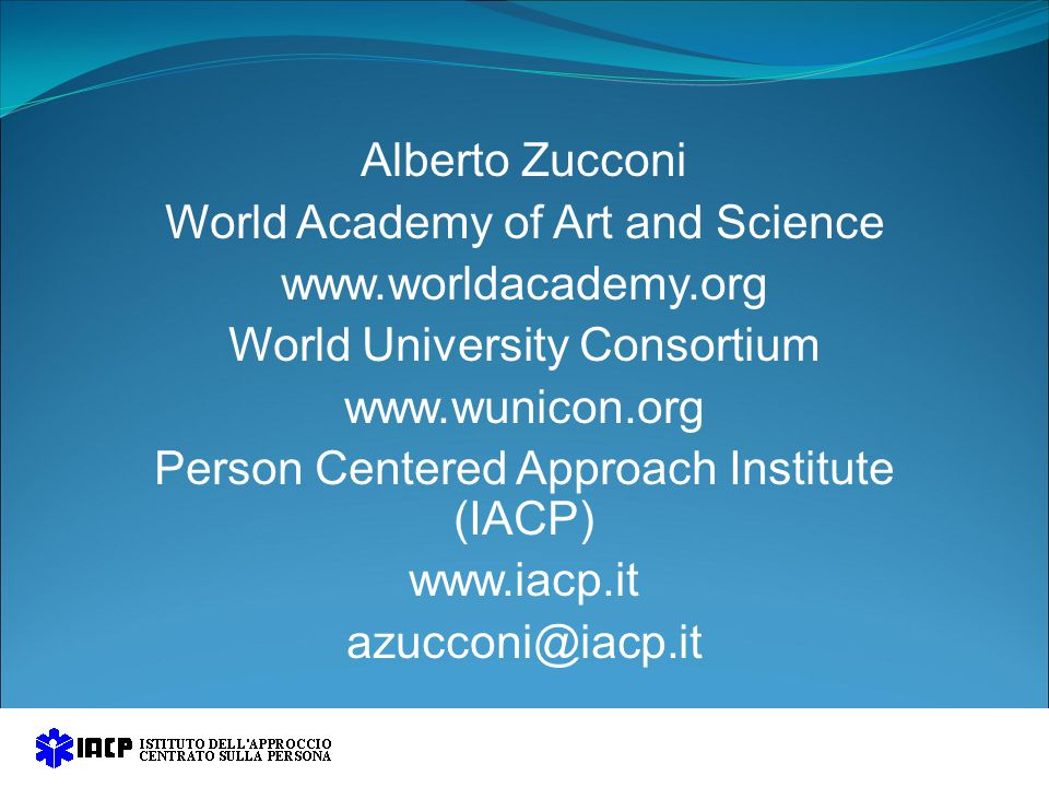 Alberto Zucconi World Academy of Art and Science www.worldacademy.org World University Consortium www.wunicon.org Person Centered Approach Institute (