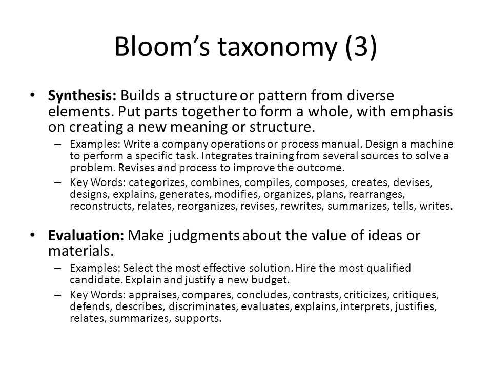 Bloom's taxonomy (3) Synthesis: Builds a structure or pattern from diverse elements.