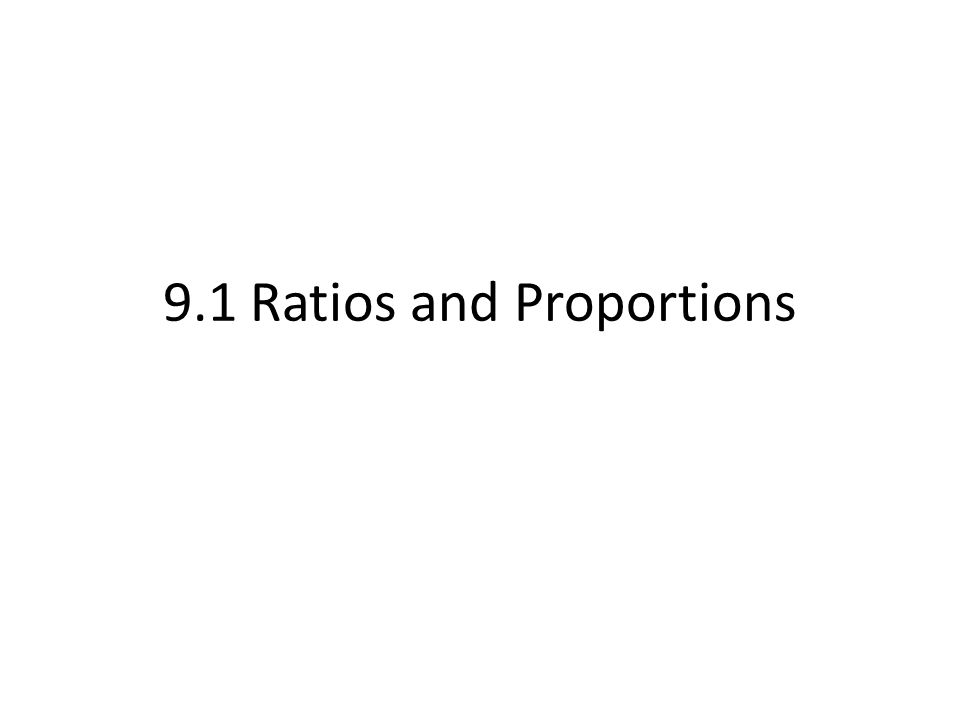 9.1 Ratios and Proportions
