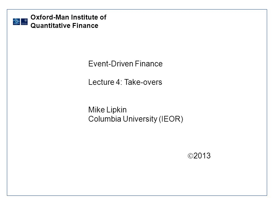 Event-Driven FinanceMike LipkinPage 2 Lecture 4 Take-Overs From time to time stocks are acquired for cash, stock, or some combination of the two.