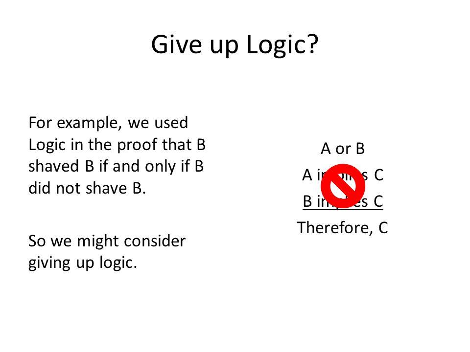 Give up Logic.