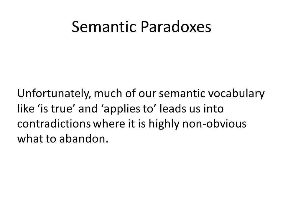 Semantic Paradoxes Unfortunately, much of our semantic vocabulary like 'is true' and 'applies to' leads us into contradictions where it is highly non-obvious what to abandon.