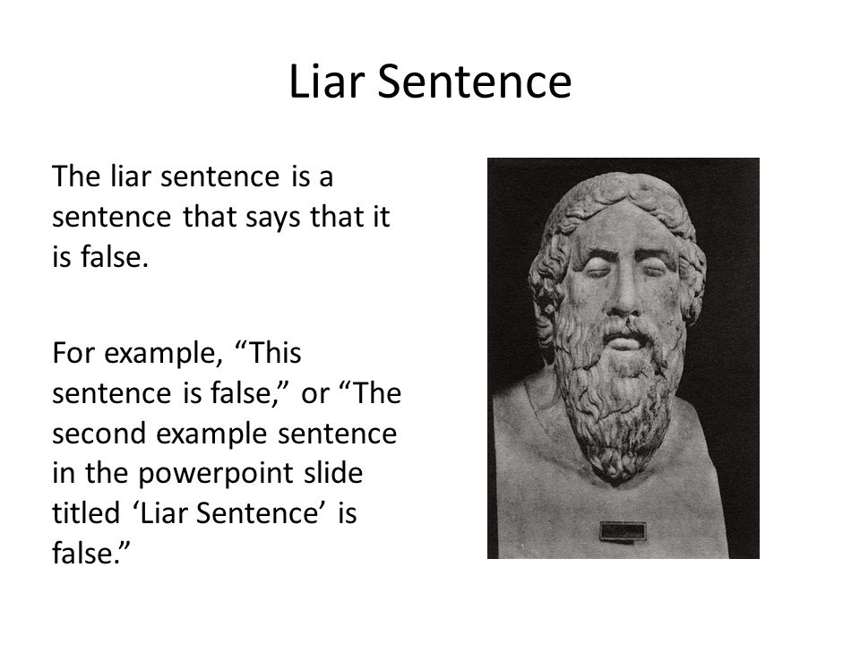 Liar Sentence The liar sentence is a sentence that says that it is false.