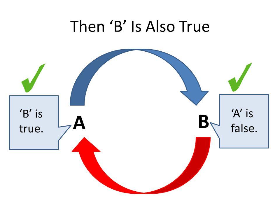 Then 'B' Is Also True A B 'B' is true. 'A' is false.