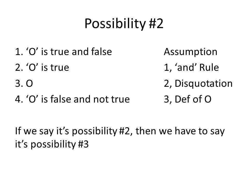 Possibility #2 1. 'O' is true and falseAssumption 2.