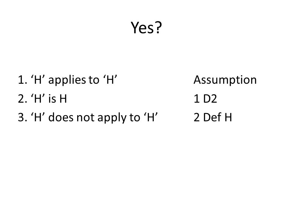 Yes? 1. 'H' applies to 'H'Assumption 2. 'H' is H1 D2 3. 'H' does not apply to 'H'2 Def H