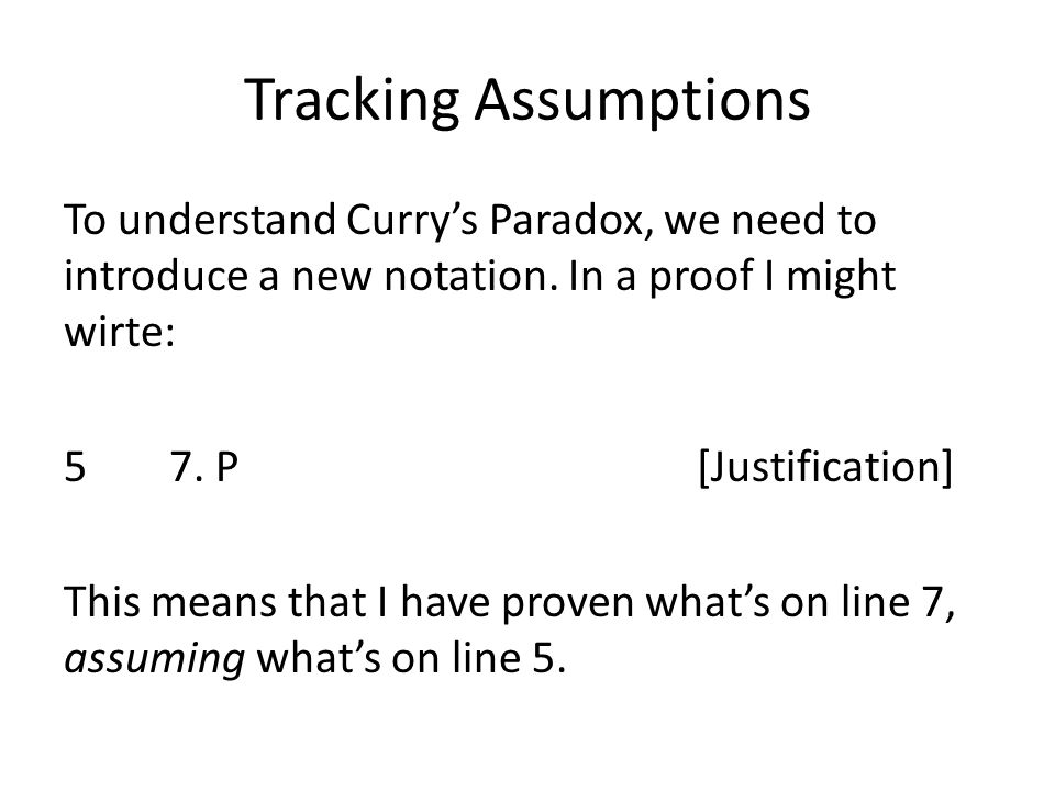 Tracking Assumptions To understand Curry's Paradox, we need to introduce a new notation.