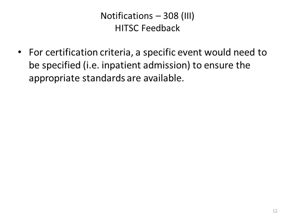 Notifications – 308 (III) HITSC Feedback For certification criteria, a specific event would need to be specified (i.e.