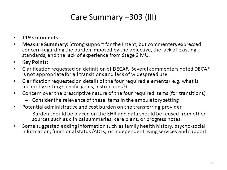 Care Summary –303 (III) 119 Comments Measure Summary: Strong support for the intent, but commenters expressed concern regarding the burden imposed by the objective, the lack of existing standards, and the lack of experience from Stage 2 MU.