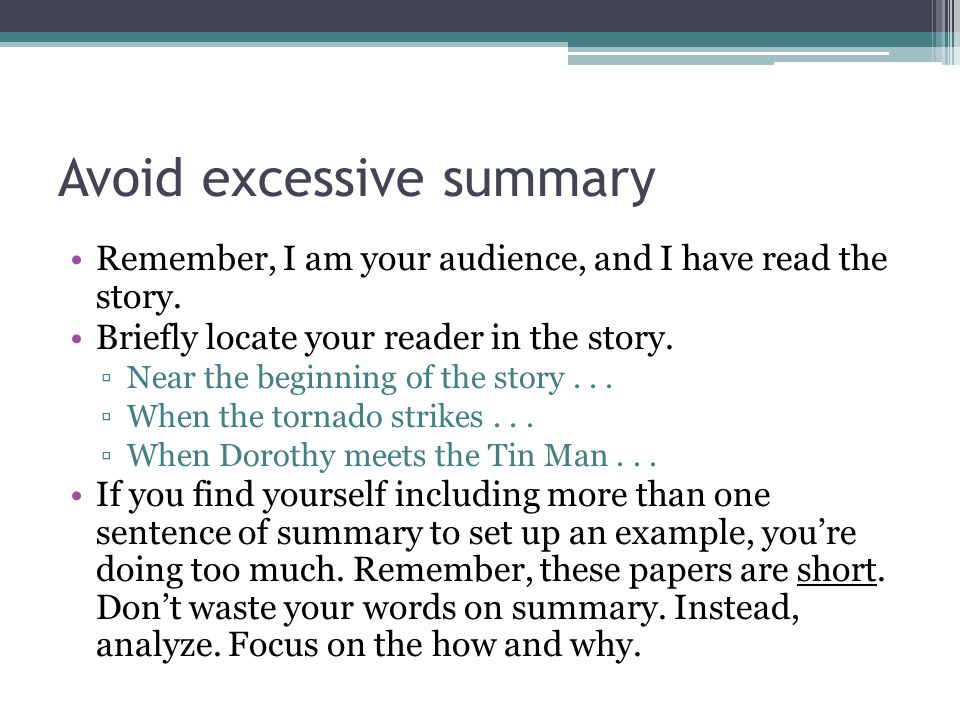 Avoid excessive summary Remember, I am your audience, and I have read the story.