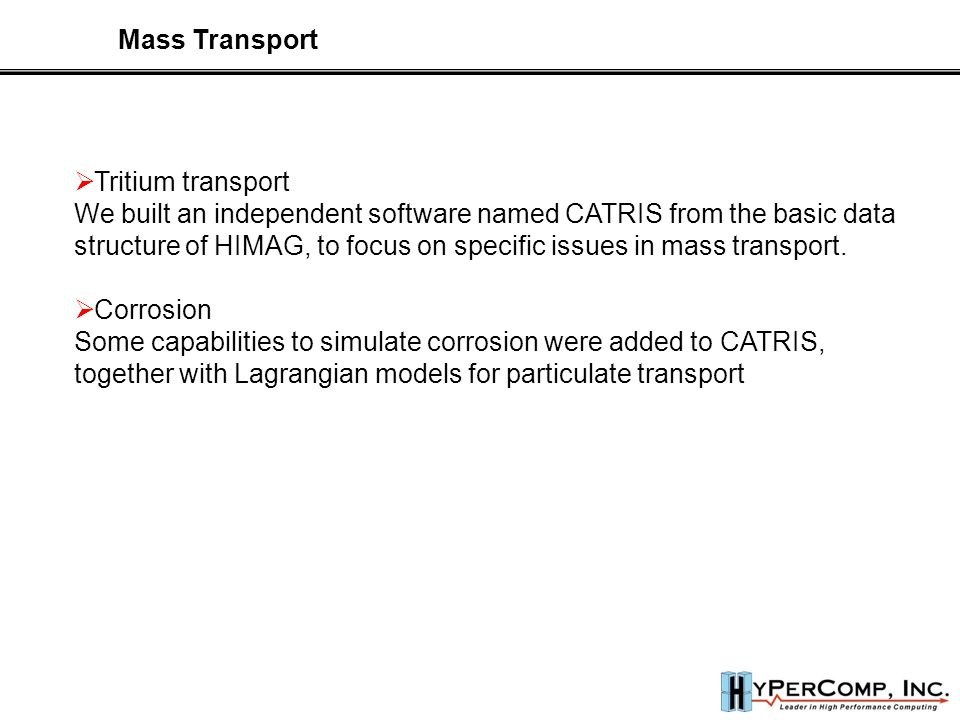 Mass Transport  Tritium transport We built an independent software named CATRIS from the basic data structure of HIMAG, to focus on specific issues in mass transport.