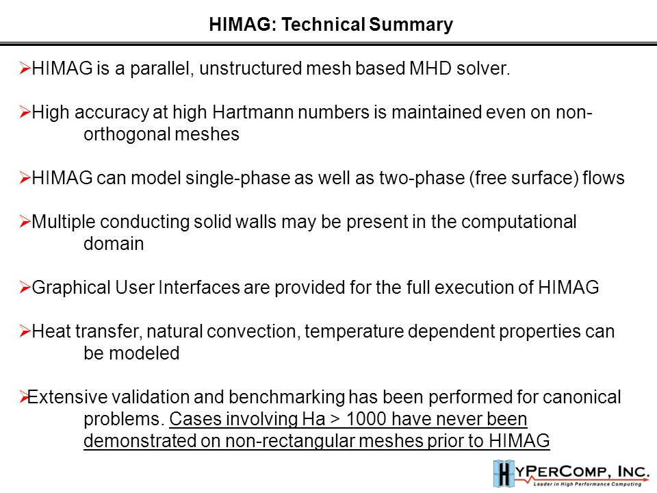  HIMAG is a parallel, unstructured mesh based MHD solver.