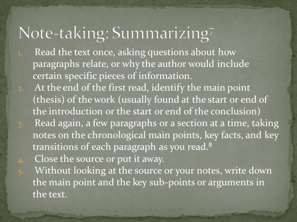 1. Read the text once, asking questions about how paragraphs relate, or why the author would include certain specific pieces of information. 2. At the