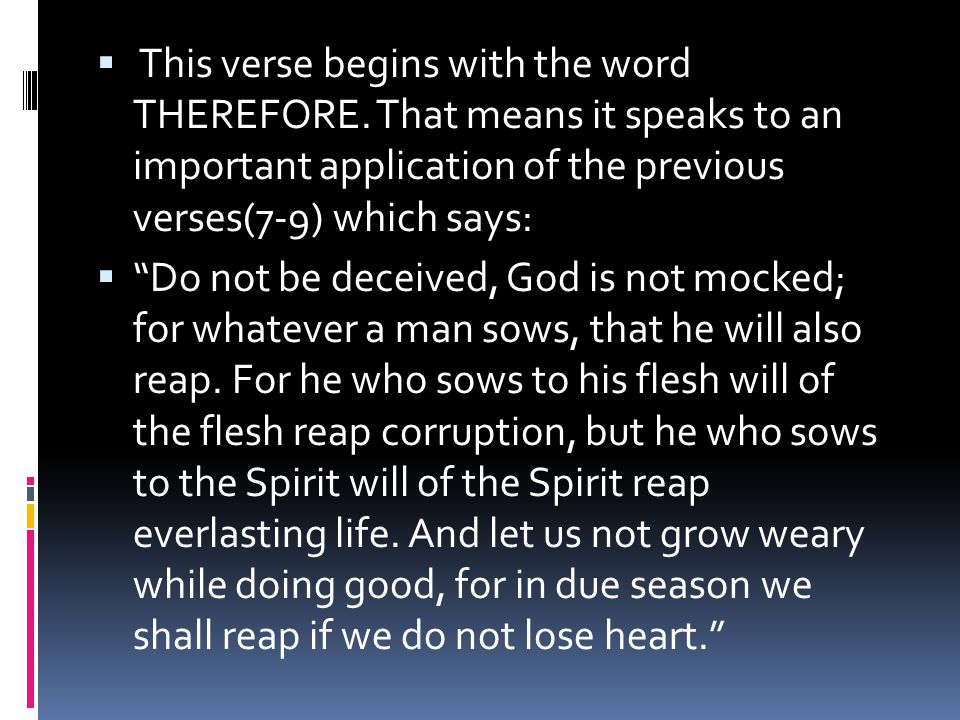  This verse begins with the word THEREFORE.