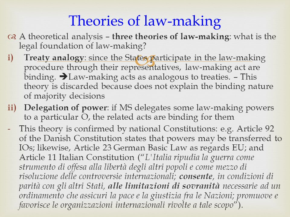   A theoretical analysis – three theories of law-making : what is the legal foundation of law-making? i) Treaty analogy : since the States participa