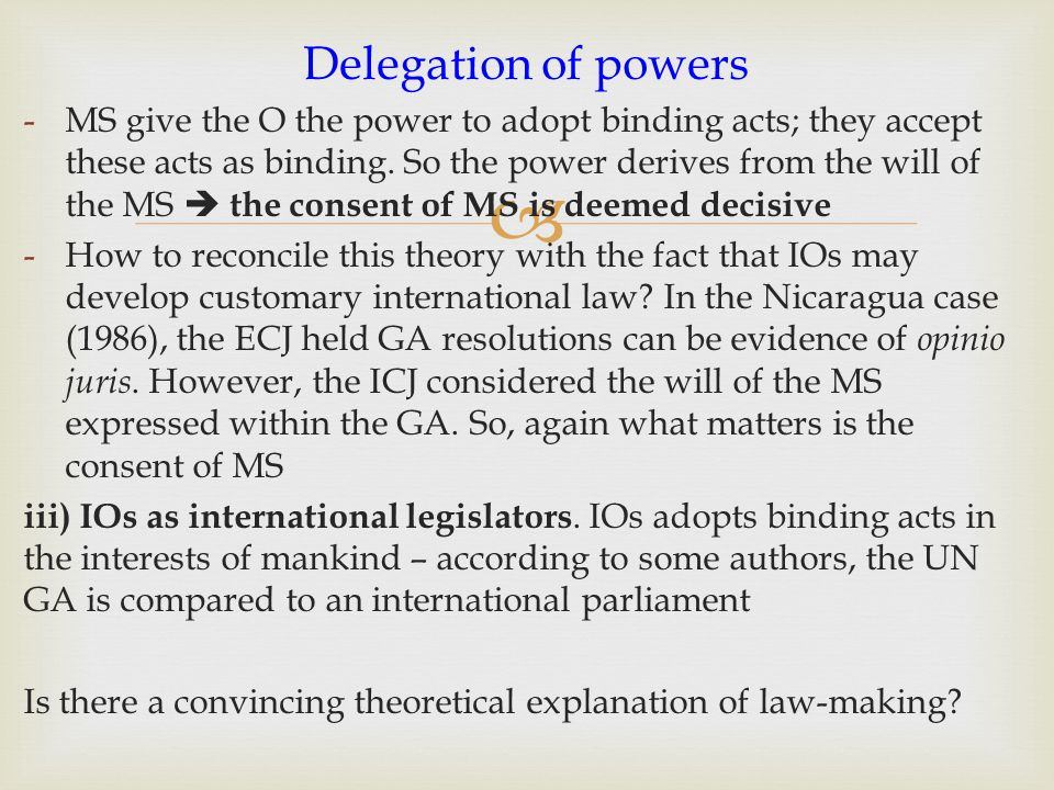  -MS give the O the power to adopt binding acts; they accept these acts as binding. So the power derives from the will of the MS  the consent of MS