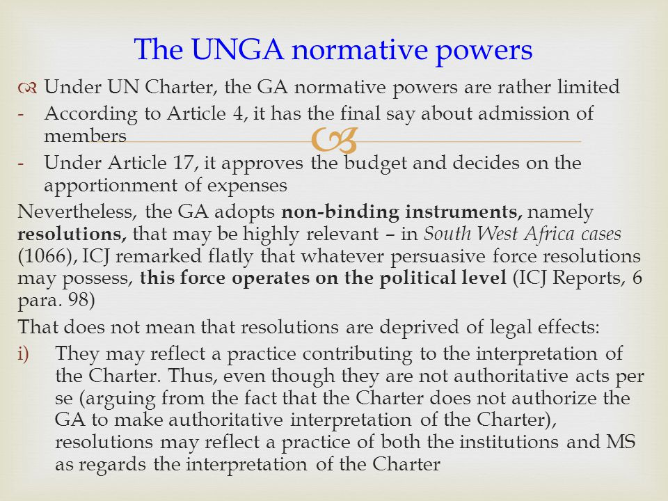   Under UN Charter, the GA normative powers are rather limited -According to Article 4, it has the final say about admission of members -Under Artic