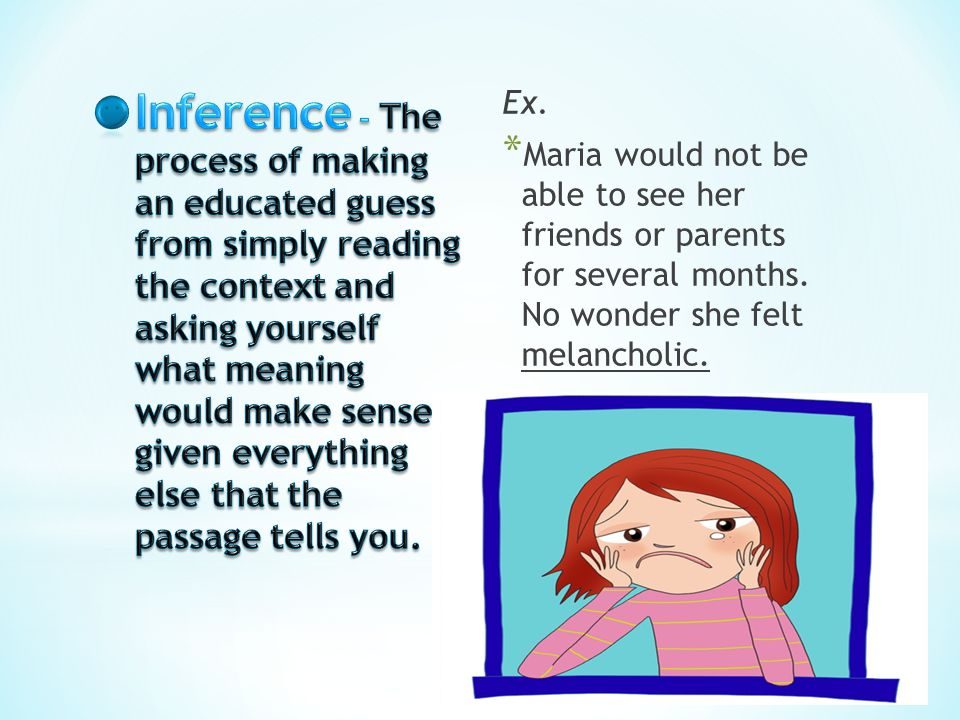 Ex. * Maria would not be able to see her friends or parents for several months. No wonder she felt melancholic.