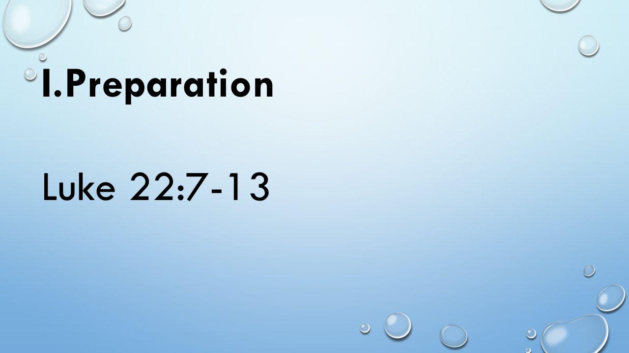 I.Preparation Luke 22:7-13