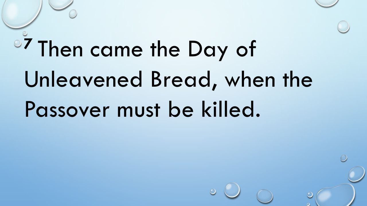 7 Then came the Day of Unleavened Bread, when the Passover must be killed.