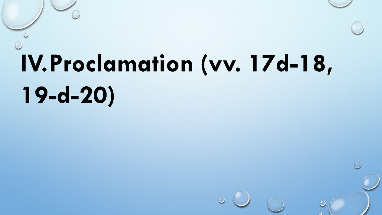 IV.Proclamation (vv. 17d-18, 19-d-20)