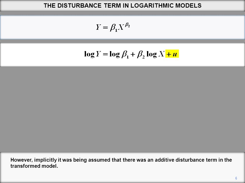 7 THE DISTURBANCE TERM IN LOGARITHMIC MODELS For this to be possible, the random component in the original model must be a multiplicative term, e u.