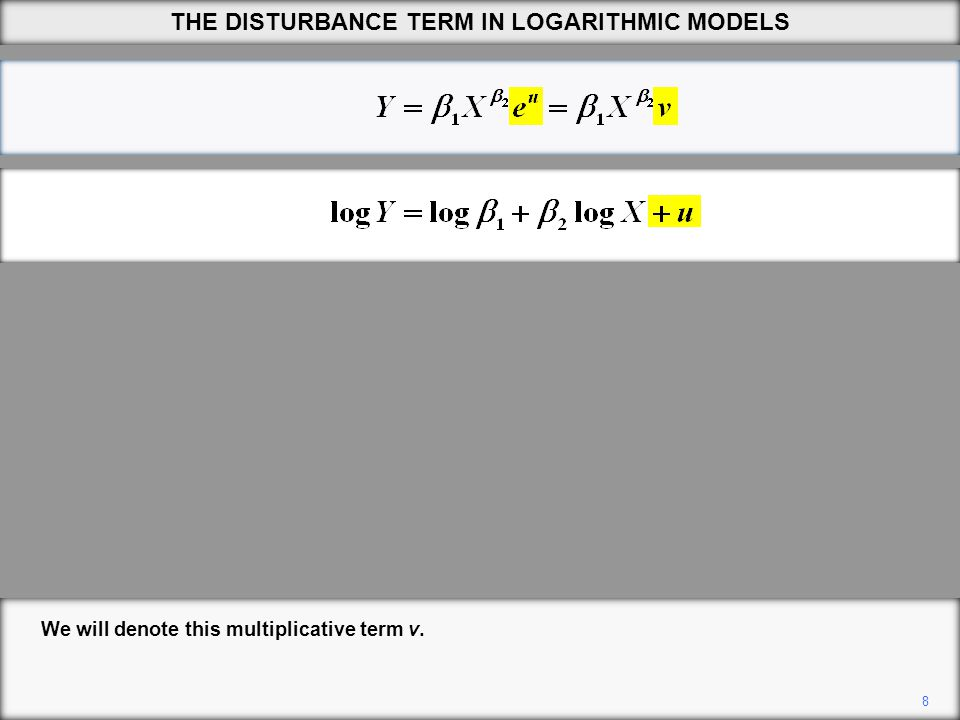 8 THE DISTURBANCE TERM IN LOGARITHMIC MODELS We will denote this multiplicative term v.