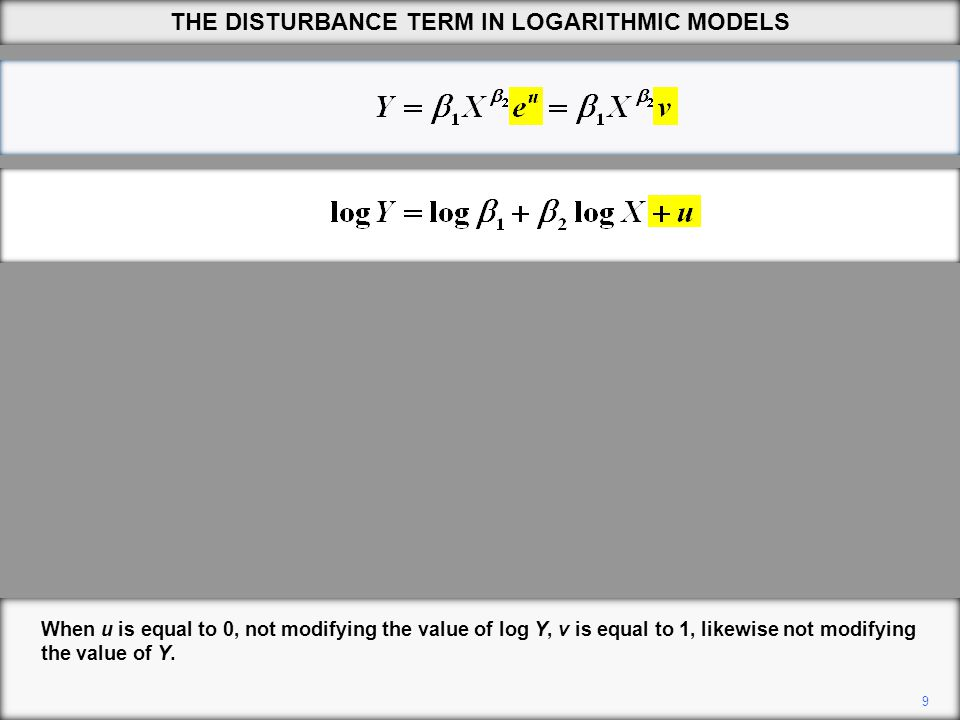 9 THE DISTURBANCE TERM IN LOGARITHMIC MODELS When u is equal to 0, not modifying the value of log Y, v is equal to 1, likewise not modifying the value of Y.