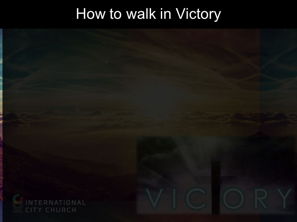 How to walk in Victory
